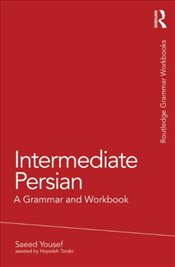 Intermediate Persian: A Grammar and Workbook - Yousef, Saeed