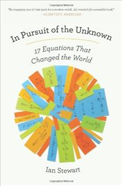In Pursuit of the Unknown : 17 Equations That Changed the World - Stewart, Ian