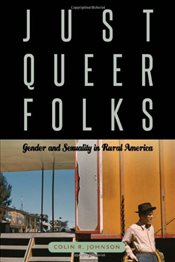 Just Queer Folks : Gender and Sexuality in Rural America - Johnson, Colin R.