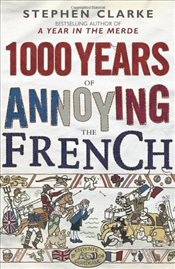 1000 Years of Annoying the French - Clarke, Stephen