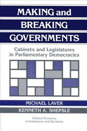 MAKING AND BREAKING GOVERNMENTS - Laver, Michael