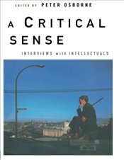 Critical Sense : Interviews with Intellectuals - Osborne, Peter