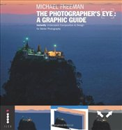 Photographers Eye: A Graphic Guide: Instantly Understand Composition & Design for Better Photograph - Freeman, Michael