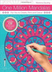 One Million Mandalas : For You to Create, Print and Colour - Gauding, Madonna