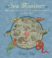 Sea Monsters : The Lore and Legacy of Olaus Magnuss Marine Map - Nigg, Joseph