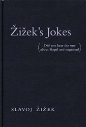 Zizeks Jokes : Did You Hear the One About Hegel and Negation? - Zizek, Slavoj