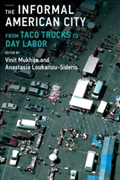 Informal American City : From Taco Trucks to Day Labor  - Mukhija, Vinit
