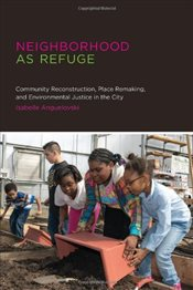 Neighborhood as Refuge: Community Reconstruction, Place Remaking, and Environmental Justice in the C - Anguelovksi, Isabelle