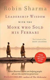 Leadership Wisdom from the Monk Who Sold His Ferrari : The 8 Rituals of the Best Leaders - Sharma, Robin