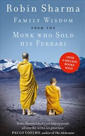 Family Wisdom from the Monk Who Sold His Ferrari - Sharma, Robin