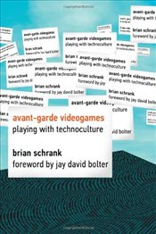 Avant-Garde Videogames : Playing with Technoculture - Schrank, Brian