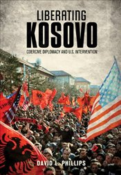 Liberating Kosovo : Coercive Diplomacy and U. S. Intervention - Phillips, David L.