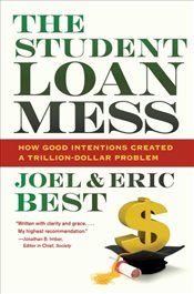 Student Loan Mess : How Good Intentions Created a Trillion-dollar Problem - Best, Joel
