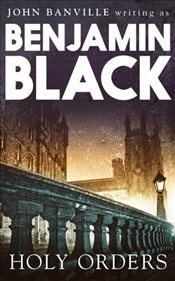 Holy Order : Quirke Mysteries Book 6 - Black, Benjamin