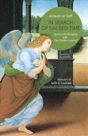 In Search of Sacred Time : Jacobus de Voragine and The Golden Legend - Le Goff, Jacques