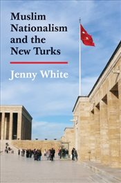 Muslim Nationalism and the New Turks - White, Jenny