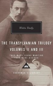 Transylvanian Trilogy Volumes II and III :They Were Found Wanting, They Were Divided - Banffy, Miklos