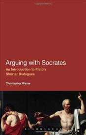 Arguing with Socrates : An Introduction to Platos Shorter Dialogues - Warne, Christopher