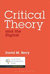 Critical Theory and the Digital - Berry, David M.
