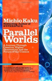 Parallel Worlds : A Journey Through Creation, Higher Dimensions, and the Future of the Cosmos - Kaku, Michio