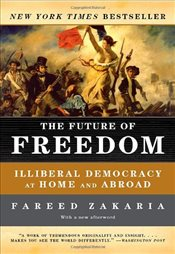 Future of Freedom : Illiberal Democracy at Home and Abroad - Zakaria, Fareed