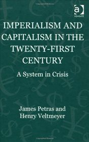 Imperialism and Capitalism in the Twenty-First Century - Petras, James