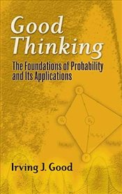 Good Thinking : The Foundations of Probability and Its Applications  - Good, Irving John