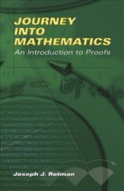 Journey Into Mathematics : An Introduction to Proofs - Rotman, Joseph