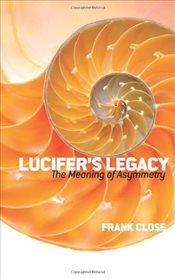 Lucifers Legacy : The Meaning of Asymmetry - Close, Frank
