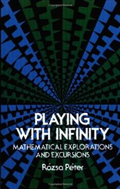 Playing with Infinity : Mathematical Explorations and Excursions - Peter, Rozsa