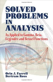 Solved Problems in Analysis : As Applied to Gamma, Beta, Legendre and Bessel Functions - Farrell, Orin J.