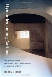 Dynamics Among Nations : The Evolution of Legitimacy and Development in Modern States - Root, Hilton L.