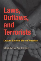 Laws, Outlaws, and Terrorists : Lessons from the War on Terrorism - Blum, Gabriella