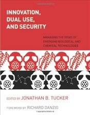 Innovation, Dual Use, and Security: Managing the Risks of Emerging Biological and Chemical Technolog - Tucker, Jonathan B.