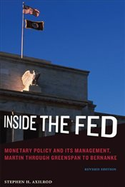 Inside the Fed : Monetary Policy and Its Management, Martin Through Greenspan to Bernanke - Axilrod, Stephen H.