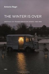 Winter is Over : Writings on Transformation Denied, 1989--1995 - Negri, Antonio