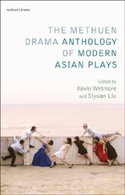 Methuen Drama Anthology of Modern Asian Plays - Wetmore, Kevin J.