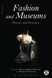 Fashion and Museums : Theory and Practice - Melchior, Marie Riegels