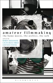 Amateur Filmmaking : The Home Movie, the Archive, the Web -