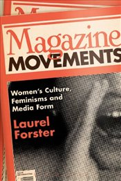 Magazine Movements : Womens Culture, Feminisms and Media Form - Forster, Laurel