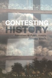 Contesting History : Narratives of Public History - Black, Jeremy