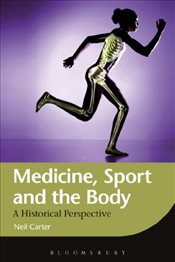 Medicine, Sport and the Body : A Historical Perspective - Carter, Neil