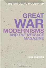 Great War Modernisms and The New Age Magazine - Jackson, Paul