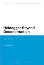 Heidegger Beyond Deconstruction : On Nature  - Lewis, Michael