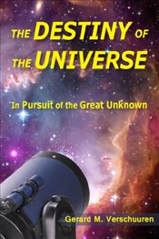 Destiny of the Universe : In Pursuit of the Great Unknown - Verschuuren, Gerard M.