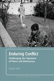 Enduring Conflict : Challenging the Signature of Peace and Democracy - Little, Adrian