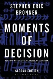 Moments of Decision : Political History and the Crises of Radicalism - Bronner, Stephen Eric