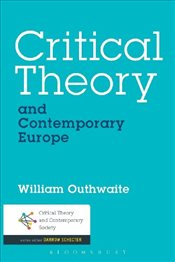 Critical Theory and Contemporary Europe  - Outhwaite, William