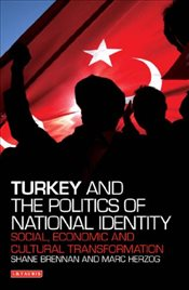 Turkey and the Politics of National Identity : Social, Economic and Cultural Transformation - Brennan, Shane