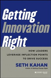 Getting Innovation Right : How Leaders Leverage Inflection Points to Drive Success - Kahan, Seth
